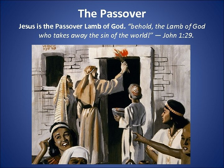 """The Passover Jesus is the Passover Lamb of God. """"behold, the Lamb of God"""