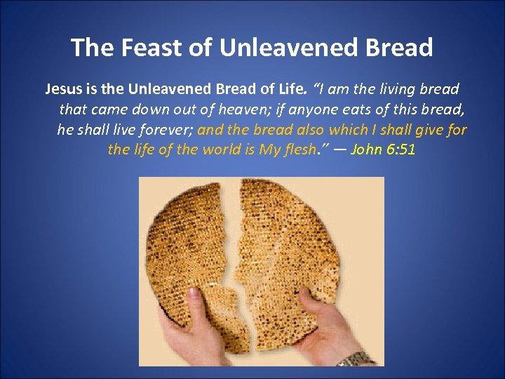 """The Feast of Unleavened Bread Jesus is the Unleavened Bread of Life. """"I am"""