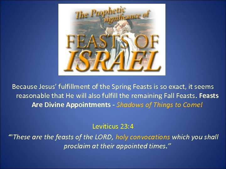 Because Jesus' fulfillment of the Spring Feasts is so exact, it seems reasonable that