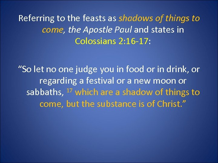 Referring to the feasts as shadows of things to come, the Apostle Paul and