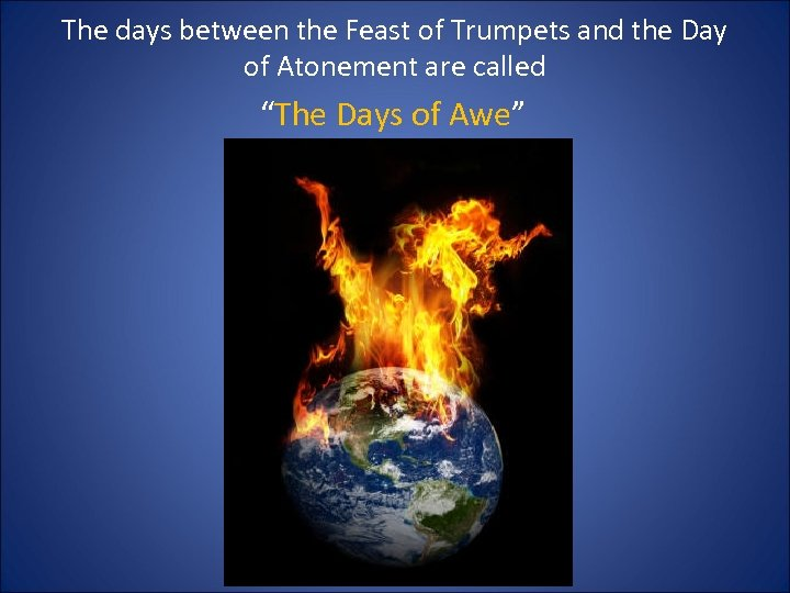 The days between the Feast of Trumpets and the Day of Atonement are called