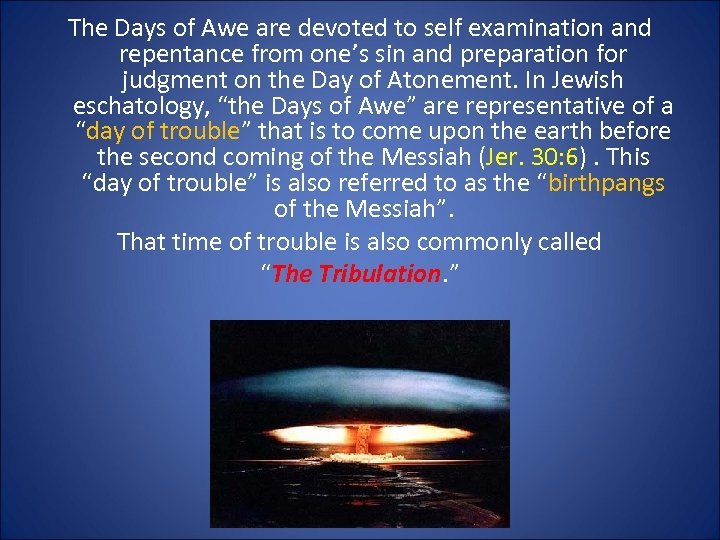 The Days of Awe are devoted to self examination and repentance from one's sin