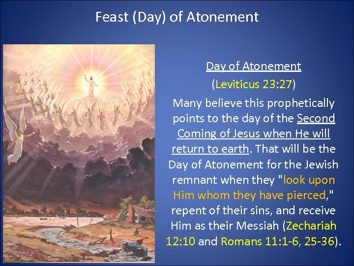 Feast (Day) of Atonement Day of Atonement (Leviticus 23: 27) Many believe this prophetically