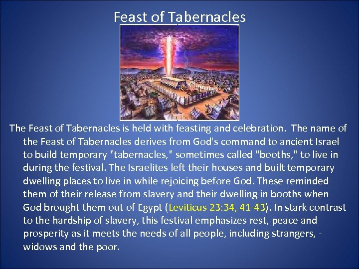 Feast of Tabernacles The Feast of Tabernacles is held with feasting and celebration. The