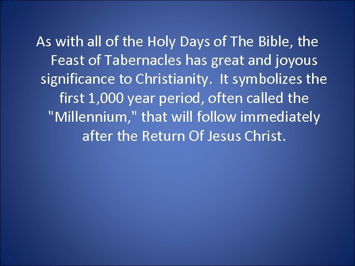 As with all of the Holy Days of The Bible, the Feast of Tabernacles