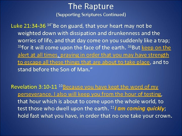 The Rapture (Supporting Scriptures Continued) Luke 21: 34 -36 34