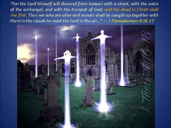 """""""For the Lord Himself will descend from heaven with a shout, with the voice"""