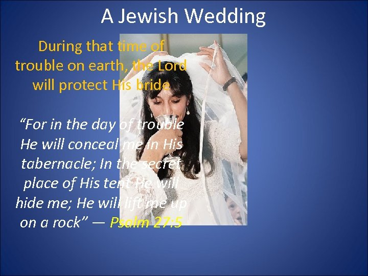 A Jewish Wedding During that time of trouble on earth, the Lord will protect