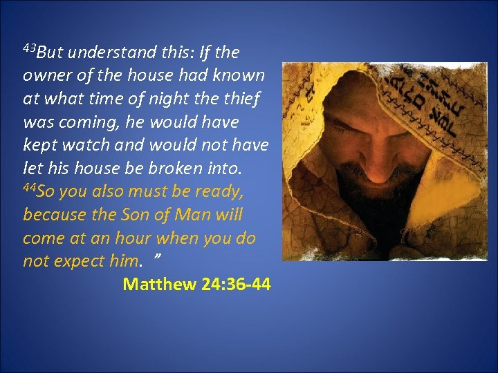 43 But understand this: If the owner of the house had known at what