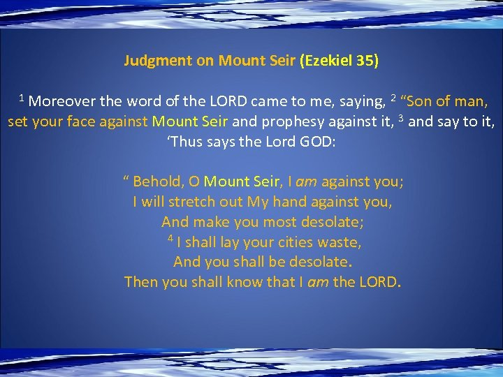 Judgment on Mount Seir (Ezekiel 35) 1 Moreover the word of the LORD came