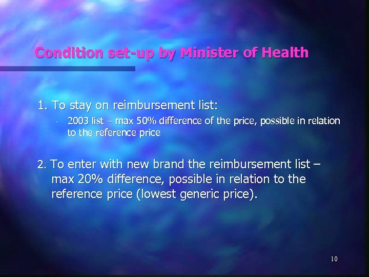 Condition set-up by Minister of Health 1. To stay on reimbursement list: - 2003