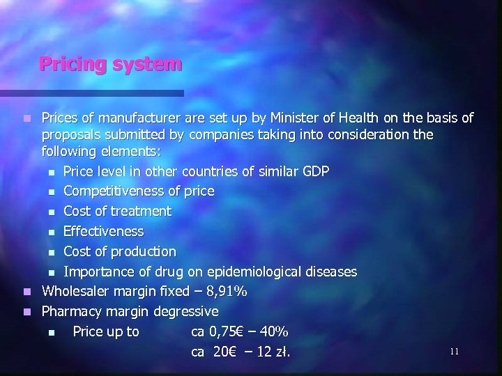 Pricing system Prices of manufacturer are set up by Minister of Health on the