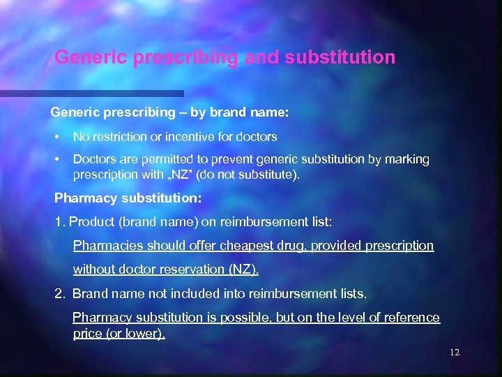 Generic prescribing and substitution Generic prescribing – by brand name: • No restriction or
