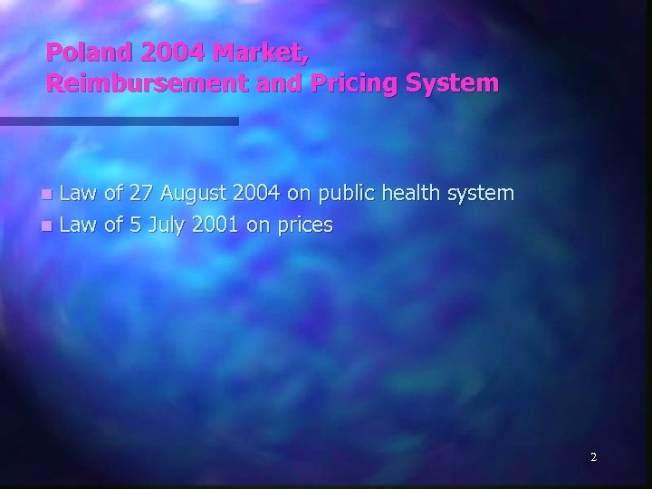Poland 2004 Market, Reimbursement and Pricing System n Law of 27 August 2004 on