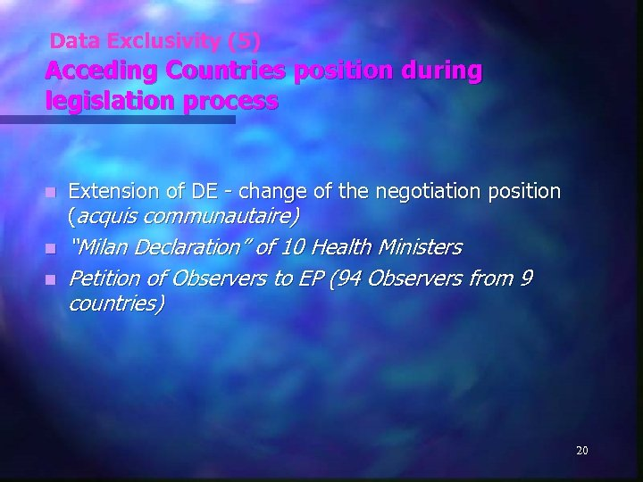 Data Exclusivity (5) Acceding Countries position during legislation process n Extension of DE -