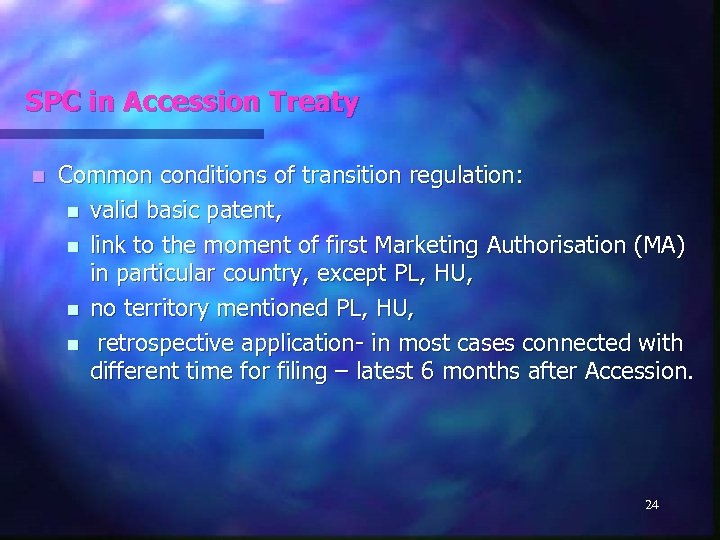 SPC in Accession Treaty n Common conditions of transition regulation: n valid basic patent,