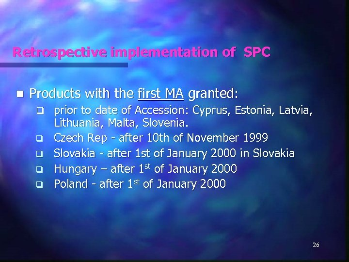 Retrospective implementation of SPC n Products with the first MA granted: q q q