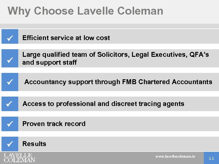 Why Choose Lavelle Coleman Efficient service at low cost Large qualified team of Solicitors,