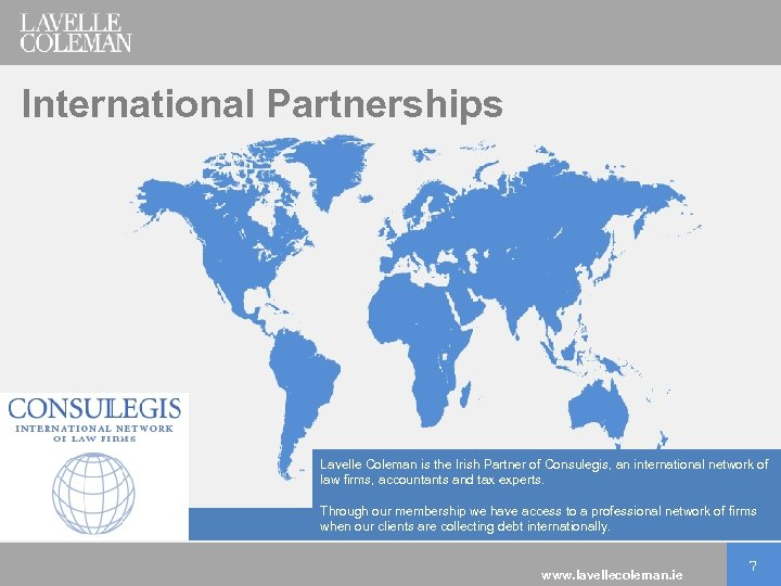 International Partnerships Lavelle Coleman is the Irish Partner of Consulegis, an international network of