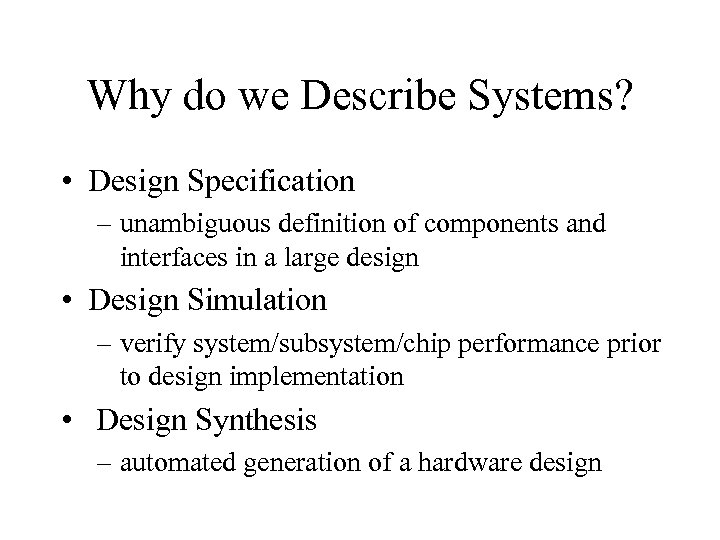 Why do we Describe Systems? • Design Specification – unambiguous definition of components and