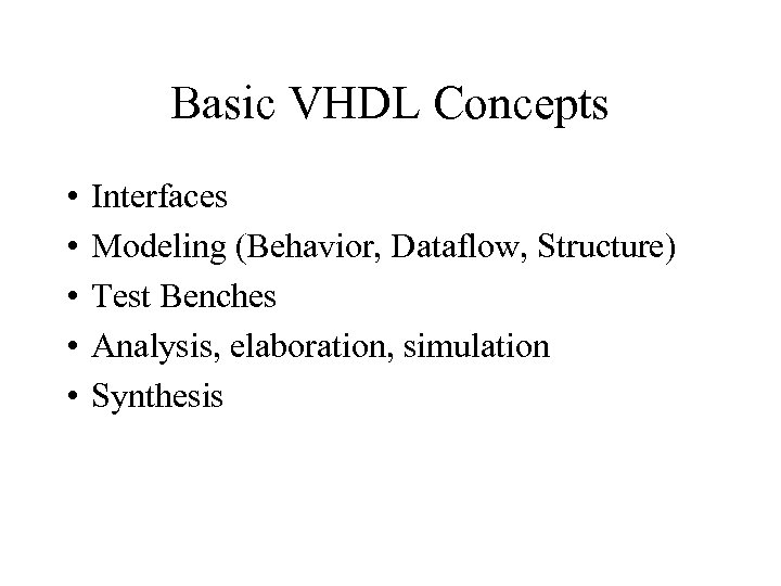 Basic VHDL Concepts • • • Interfaces Modeling (Behavior, Dataflow, Structure) Test Benches Analysis,