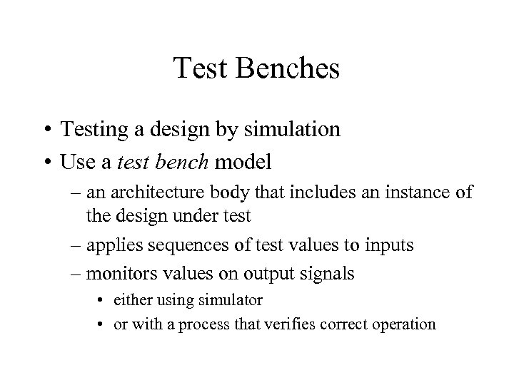 Test Benches • Testing a design by simulation • Use a test bench model