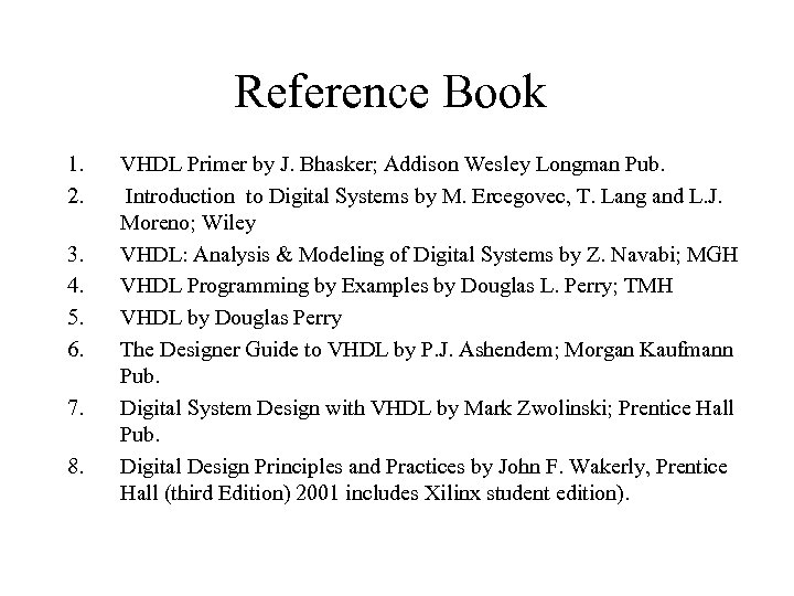 Reference Book 1. 2. 3. 4. 5. 6. 7. 8. VHDL Primer by J.