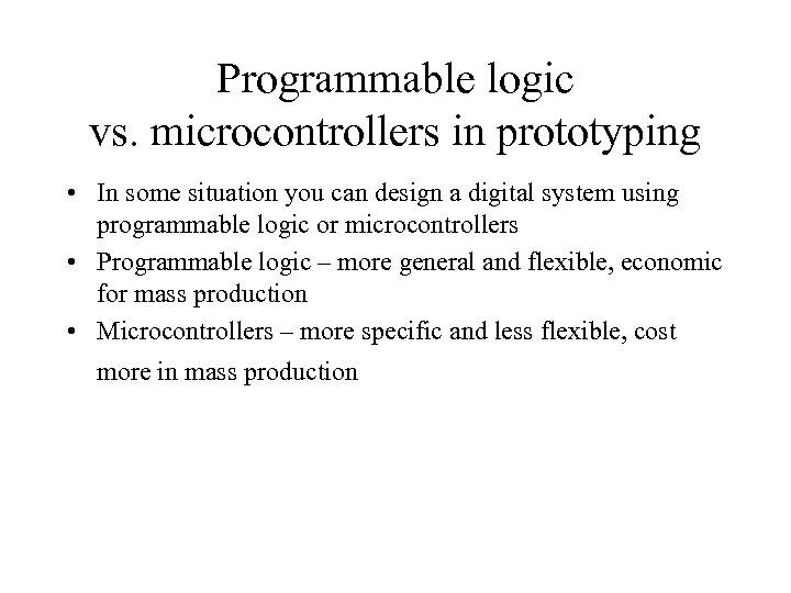 Programmable logic vs. microcontrollers in prototyping • In some situation you can design a