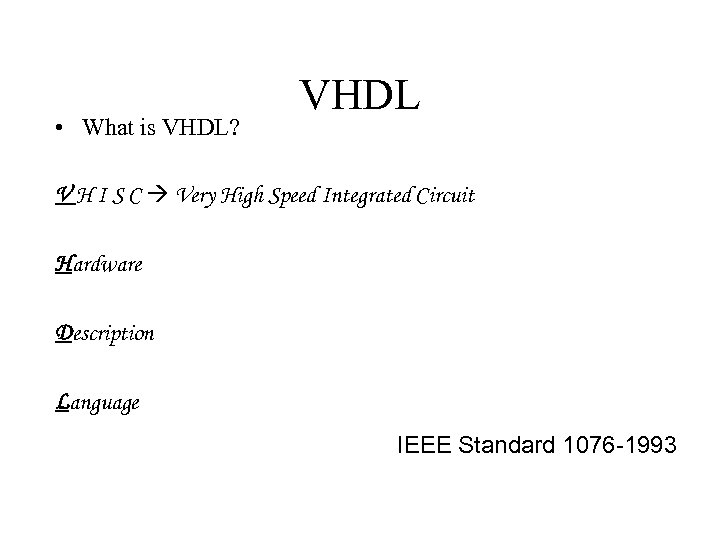 • What is VHDL? VHDL V H I S C Very High Speed