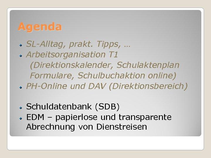 Agenda SL-Alltag, prakt. Tipps, … Arbeitsorganisation T 1 (Direktionskalender, Schulaktenplan Formulare, Schulbuchaktion online) PH-Online