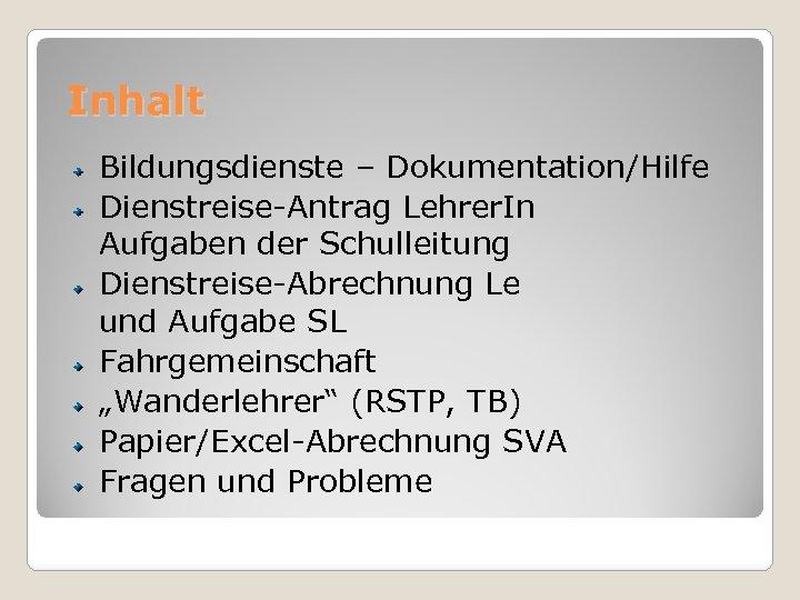 Inhalt Bildungsdienste – Dokumentation/Hilfe Dienstreise-Antrag Lehrer. In Aufgaben der Schulleitung Dienstreise-Abrechnung Le und Aufgabe