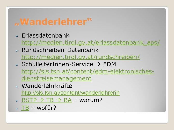 """""""Wanderlehrer"""" Erlassdatenbank http: //medien. tirol. gv. at/erlassdatenbank_aps/ Rundschreiben-Datenbank http: //medien. tirol. gv. at/rundschreiben/ Schulleiter."""