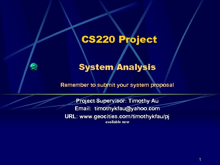 CS 220 Project System Analysis Remember to submit your system proposal Project Supervisor: Timothy