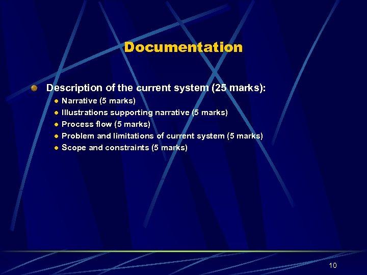 Documentation Description of the current system (25 marks): l l l Narrative (5 marks)