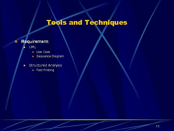 Tools and Techniques Requirement: l UML l l l Use Case Sequence Diagram Structured