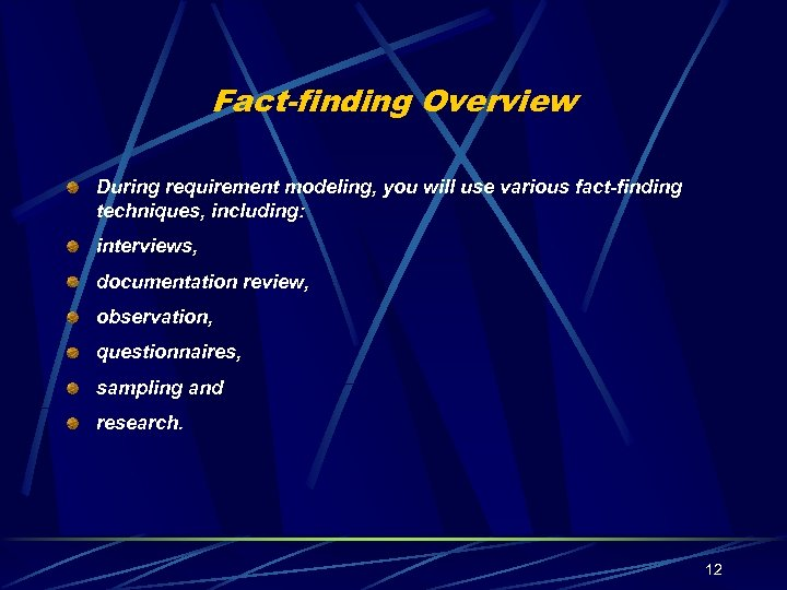 Fact-finding Overview During requirement modeling, you will use various fact-finding techniques, including: interviews, documentation