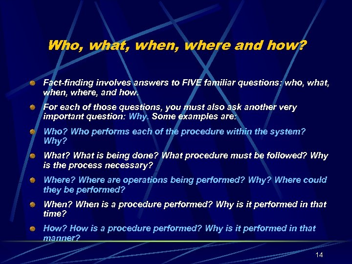 Who, what, when, where and how? Fact-finding involves answers to FIVE familiar questions: who,