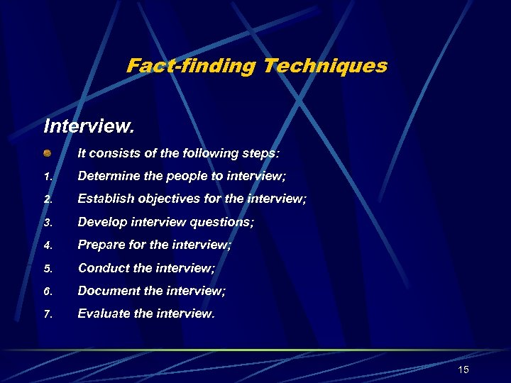 Fact-finding Techniques Interview. It consists of the following steps: 1. Determine the people to