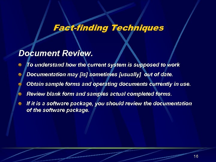Fact-finding Techniques Document Review. To understand how the current system is supposed to work
