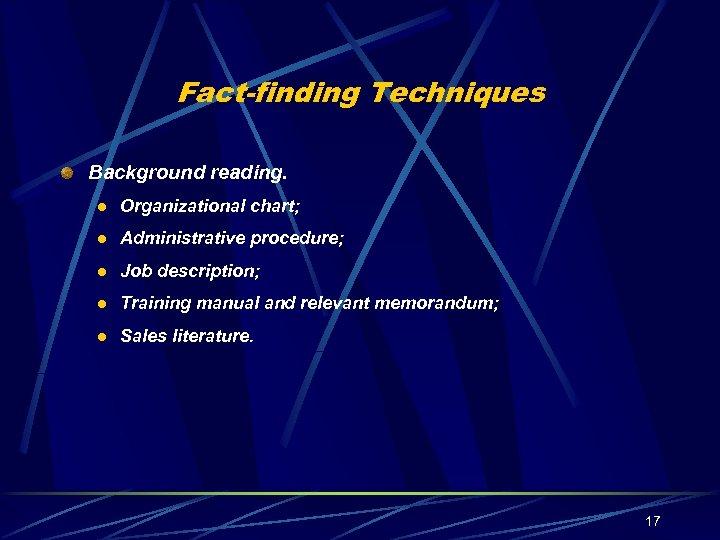 Fact-finding Techniques Background reading. l Organizational chart; l Administrative procedure; l Job description; l