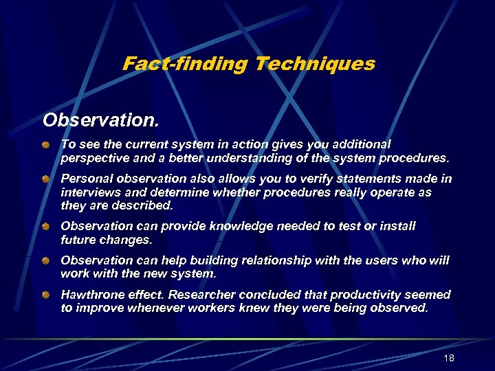 Fact-finding Techniques Observation. To see the current system in action gives you additional perspective