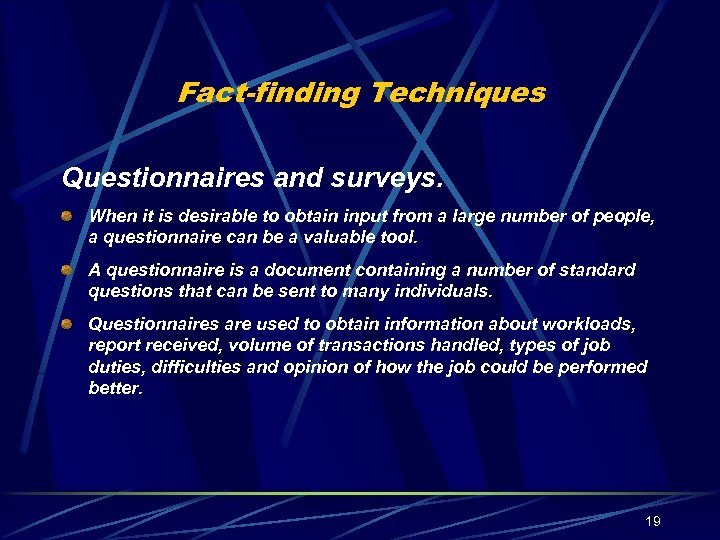 Fact-finding Techniques Questionnaires and surveys. When it is desirable to obtain input from a