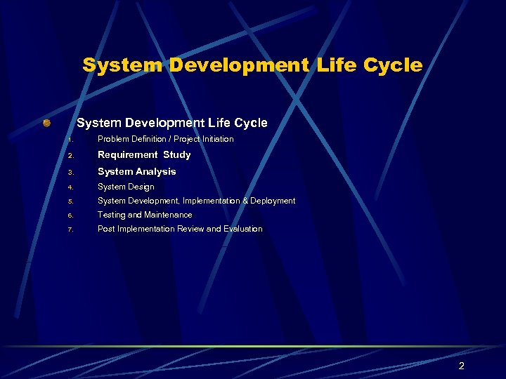 System Development Life Cycle 1. Problem Definition / Project Initiation 2. Requirement Study 3.