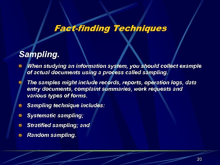 Fact-finding Techniques Sampling. When studying an information system, you should collect example of actual