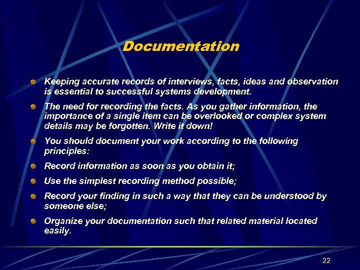 Documentation Keeping accurate records of interviews, facts, ideas and observation is essential to successful