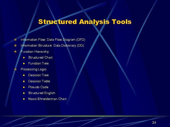 Structured Analysis Tools Information Flow: Data Flow Diagram (DFD) Information Structure: Data Dictionary (DD)