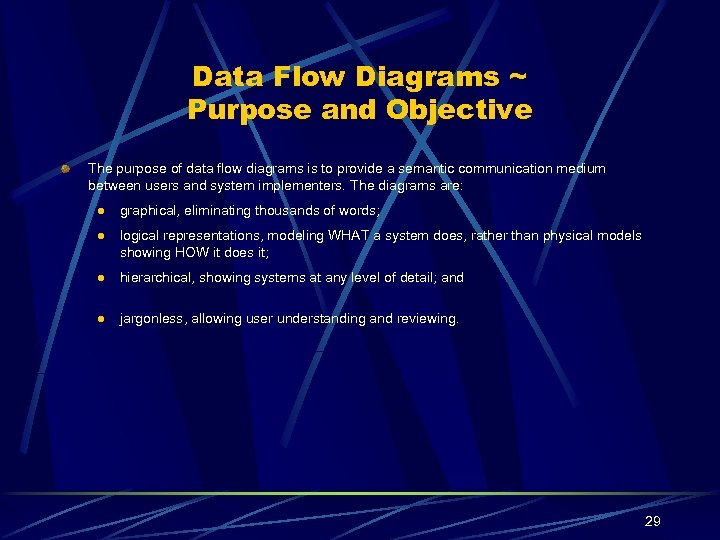 Data Flow Diagrams ~ Purpose and Objective The purpose of data flow diagrams is