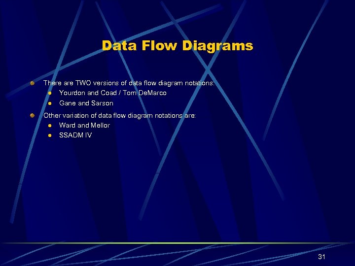 Data Flow Diagrams There are TWO versions of data flow diagram notations: l Yourdon