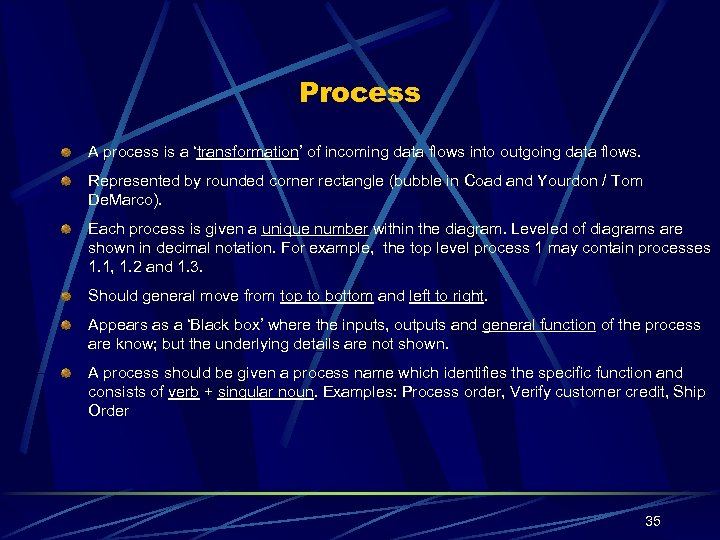 Process A process is a 'transformation' of incoming data flows into outgoing data flows.