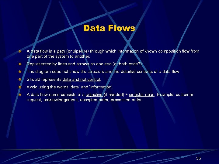 Data Flows A data flow is a path (or pipeline) through which information of